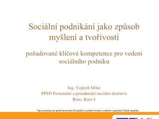 Ing. Vojtěch Miler PPSD Personální a poradenské sociální družstvo Brno, Kozí 4