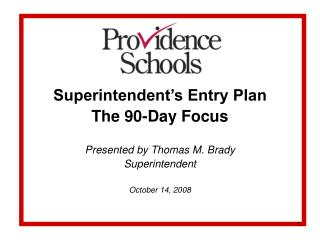 Superintendent's Entry Plan  The 90-Day Focus Presented by Thomas M. Brady Superintendent