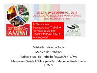 Mário Parreiras de Faria Médico do Trabalho Auditor Fiscal do Trabalho/SEGUR/SRTE/MG