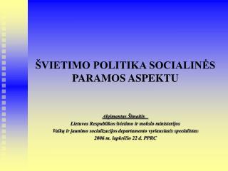 ŠVIETIMO POLITIKA SOCIALINĖS PARAMOS ASPEKTU
