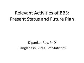 Relevant Activities of BBS: Present Status and Future Plan