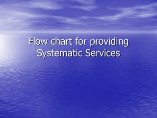 Flow chart for providing Systematic Services