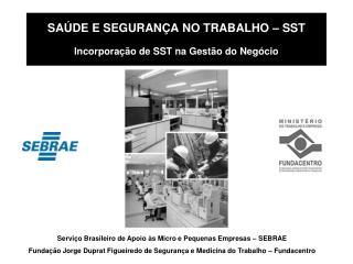 SAÚDE E SEGURANÇA NO TRABALHO  – SST Incorporação de SST na Gestão do Negócio