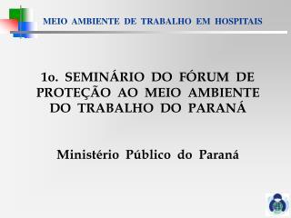 1o.  SEMINÁRIO  DO  FÓRUM  DE  PROTEÇÃO  AO  MEIO  AMBIENTE   DO  TRABALHO  DO  PARANÁ