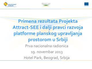 Prva nacionalna radionica 19. novembar 2013 Hotel  P ark, Beograd, Srbija