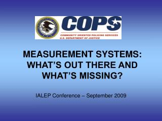MEASUREMENT SYSTEMS: WHAT'S OUT THERE AND  WHAT'S MISSING?