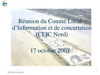 R�union du Comit� Local d�Information et de concertation (CLIC Nord) 17 octobre 2007