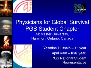 Yasmine Hussain – 1 st  year  April Kam – final year,  PGS National Student Representative