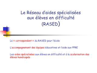 Le Réseau d'aides spécialisées  aux élèves en difficulté  (RASED )