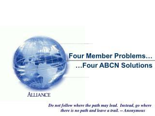 Four Member Problems… …Four ABCN Solutions