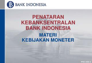 PENATARAN KEBANKSENTRALAN  BANK INDONESIA