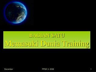 BAGIAN SATU Memasuki Dunia Training