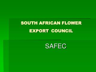 SOUTH AFRICAN FLOWER EXPORT COUNCIL