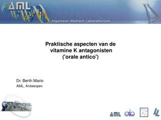 Praktische aspecten van de  vitamine K antagonisten  ('orale antico')