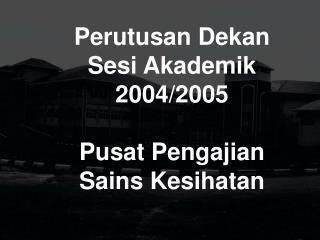 Perutusan Dekan  Sesi Akademik 2004/2005 Pusat Pengajian  Sains Kesihatan