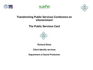 Transforming Public Services Conference on eGovernment The Public Services Card Richard Shine