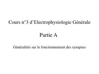 Cours n°3 d'Electrophysiologie Générale Partie A Généralités sur le fonctionnement des synapses
