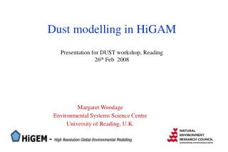 Dust modelling in HiGAM     Presentation for DUST workshop, Reading 26 th  Feb  2008