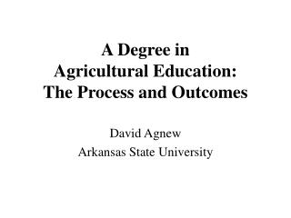 A Degree in  Agricultural Education:  The Process and Outcomes