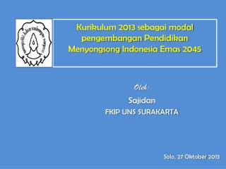 Kurikulum  2013  sebagai  modal  pengembangan Pendidikan Menyongsong  Indonesia  Emas  2045