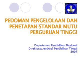 PEDOMAN PENGELOLAAN DAN PENETAPAN STANDAR MUTU  PERGURUAN TINGGI Departemen Pendidikan Nasional