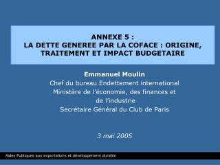 ANNEXE 5 : LA DETTE GENEREE PAR LA COFACE : ORIGINE, TRAITEMENT ET IMPACT BUDGETAIRE