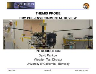THEMIS PROBE  FM2 PRE-ENVIRONMENTAL REVIEW  INTRODUCTION David Pankow Vibration Test Director
