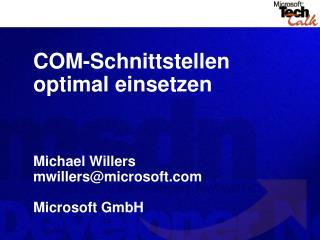 COM-Schnittstellen optimal einsetzen Michael Willers mwillers@microsoft Microsoft GmbH