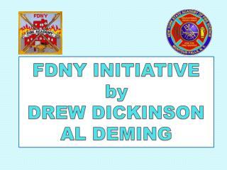 FDNY INITIATIVE  by DREW DICKINSON AL DEMING