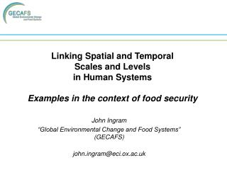 "John Ingram ""Global Environmental Change and Food Systems"" (GECAFS) johngram@eci.ox.ac.uk"