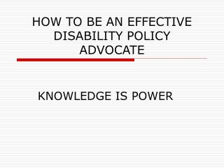 HOW TO BE AN EFFECTIVE DISABILITY POLICY ADVOCATE