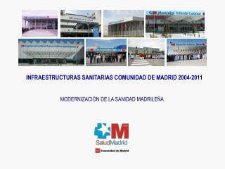 INFRAESTRUCTURAS SANITARIAS COMUNIDAD DE MADRID 2004-2011