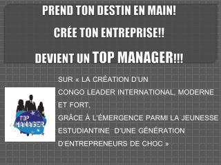PREND TON DESTIN EN MAIN!  CRÉE TON ENTREPRISE!! DEVIENT UN  TOP MANAGER !!!