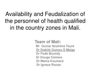Availability and Feudalization of the personnel of health qualified in the country zones in Mali.