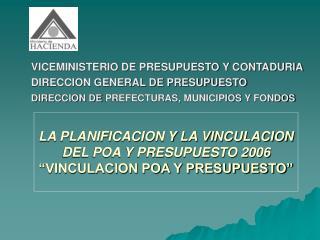 """LA PLANIFICACION Y LA VINCULACION DEL POA Y PRESUPUESTO 2006 """"VINCULACION POA Y PRESUPUESTO"""""""