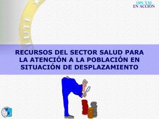 RECURSOS DEL SECTOR SALUD PARA LA ATENCI�N A LA POBLACI�N EN SITUACI�N DE DESPLAZAMIENTO