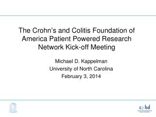 The Crohn ' s and Colitis Foundation of America Patient Powered Research Network Kick-off Meeting