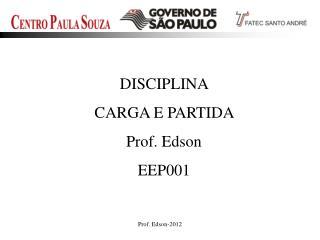 DISCIPLINA  CARGA E PARTIDA     Prof. Edson EEP001