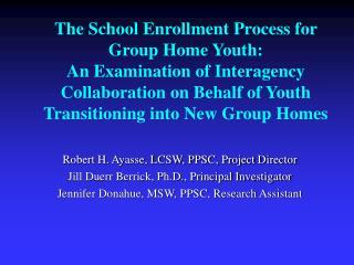 Robert H. Ayasse, LCSW, PPSC, Project Director Jill Duerr Berrick, Ph.D., Principal Investigator