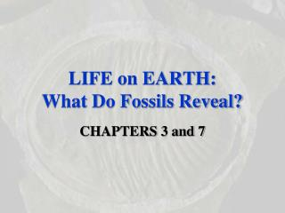 LIFE on EARTH:  What Do Fossils Reveal?