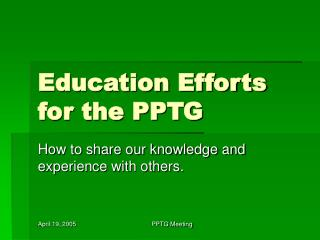 Education Efforts for the PPTG