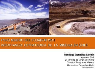 FORO MINERO DEL ECUADOR 2011 IMPORTANCIA  ESTRATEGICA  DE  LA  MINERIA EN CHILE
