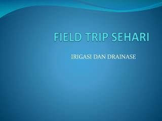 FIELD TRIP SEHARI