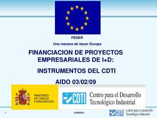 FINANCIACION DE PROYECTOS EMPRESARIALES DE I+D:  INSTRUMENTOS DEL CDTI AIDO 03/02/09