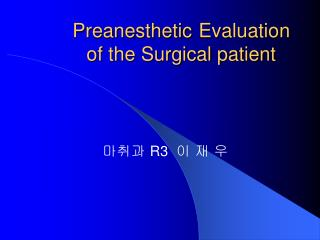 Preanesthetic Evaluation  of the Surgical patient