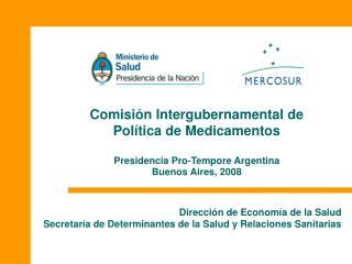 Comisión Intergubernamental de Política de Medicamentos Presidencia Pro-Tempore Argentina