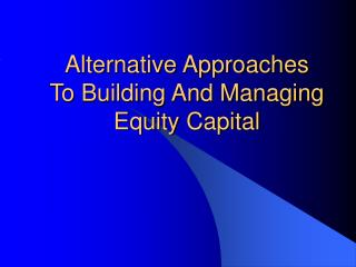 Alternative Approaches To Building And Managing Equity Capital