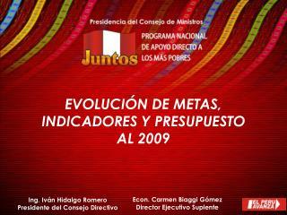 EVOLUCIÓN DE METAS, INDICADORES Y PRESUPUESTO AL 2009