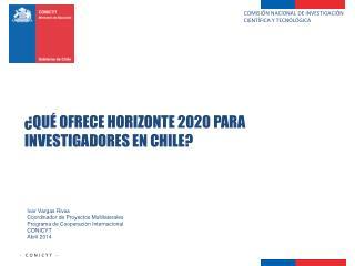 ¿QUÉ OFRECE HORIZONTE 2020 PARA INVESTIGADORES EN CHILE?