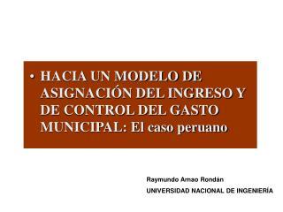 HACIA UN MODELO DE ASIGNACIÓN DEL INGRESO Y DE CONTROL DEL GASTO MUNICIPAL: El caso peruano